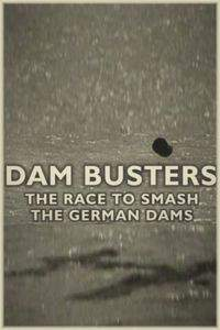 Dam Busters The Race To Smash The German Dams