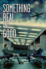 Movie Something Real and Good