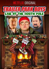 Movie Trailer Park Boys: Live at the North Pole