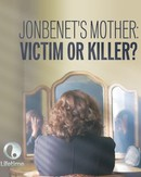 JonBenet's Mother: Victim or Killer