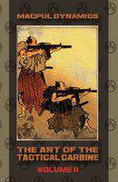 The Art of the Tactical Carbine: Volume 2