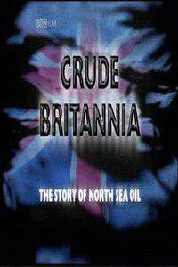 Crude Britannia: The Story of North Sea Oil