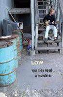 Low, You May Need a Murderer